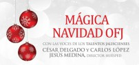 OFJ CHRISTMAS MAGIC • WITH THE VOICES OF JALISCO´S OWN TALENTS:  CÉSAR DELGADO AND CARLOS LÓPEZ